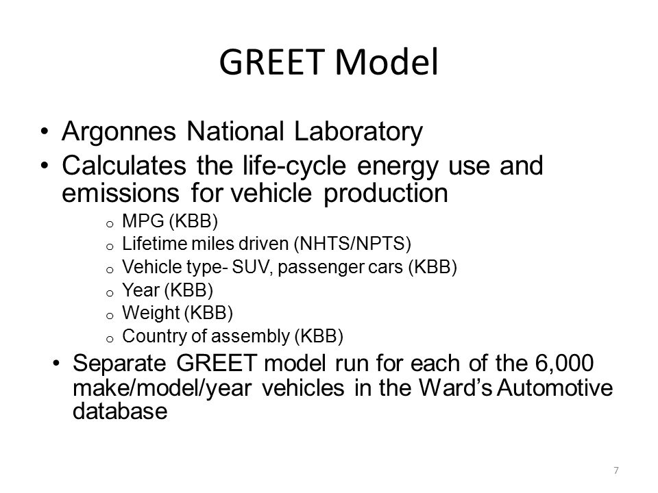 GREET Model Argonnes National Laboratory Calculates the life-cycle energy use and emissions for vehicle production o MPG (KBB) o Lifetime miles driven (NHTS/NPTS) o Vehicle type- SUV, passenger cars (KBB) o Year (KBB) o Weight (KBB) o Country of assembly (KBB) Separate GREET model run for each of the 6,000 make/model/year vehicles in the Ward's Automotive database 7
