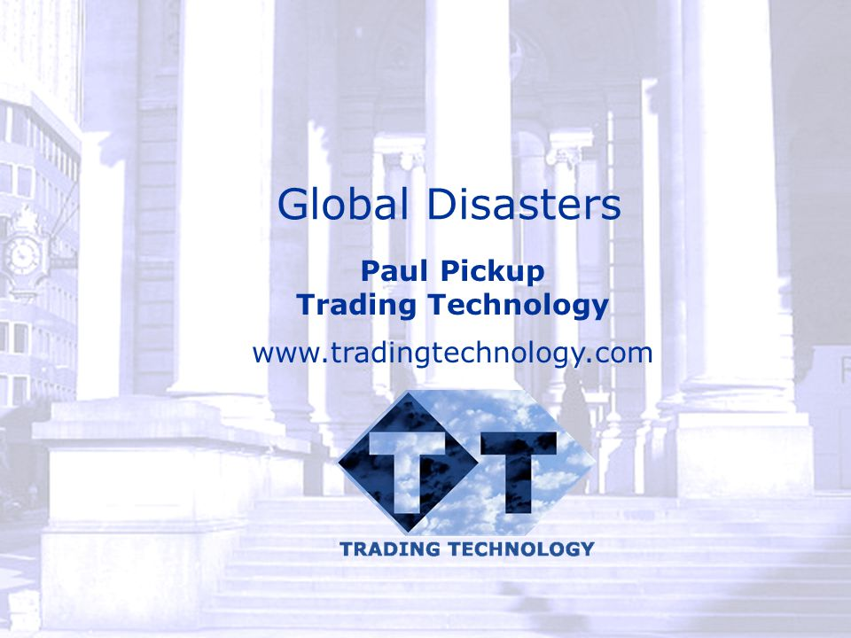 Global Disasters Paul Pickup Trading Technology www.tradingtechnology.com