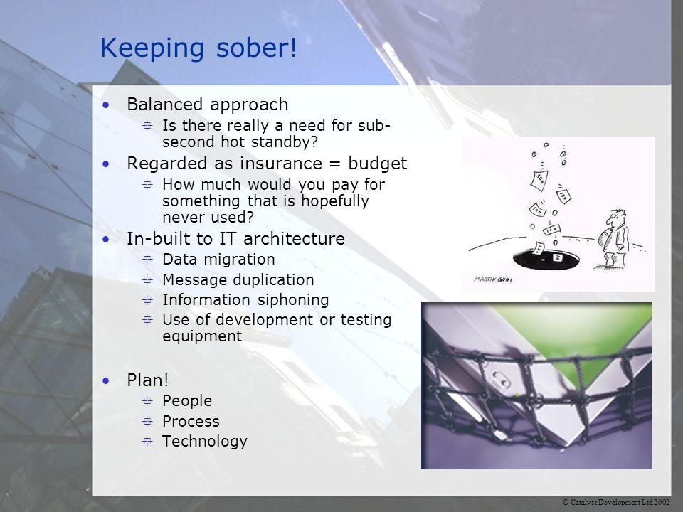© Catalyst Development Ltd 2002 Keeping sober.