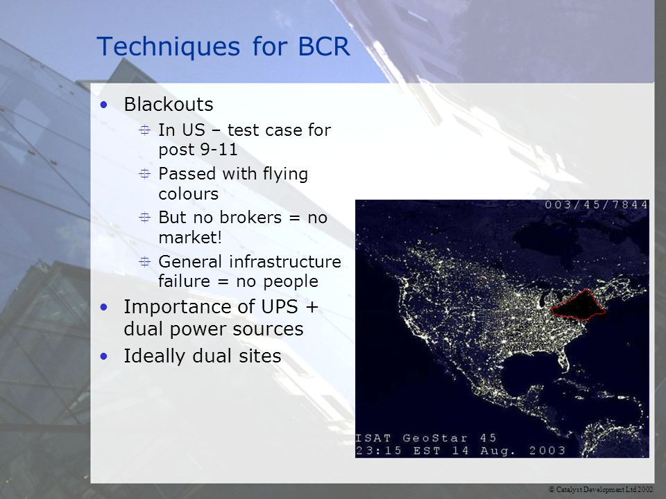 © Catalyst Development Ltd 2002 Techniques for BCR System failures Resiliency Dual everything.