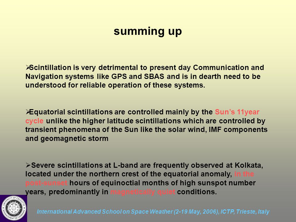 International Advanced School on Space Weather (2-19 May, 2006), ICTP, Trieste, Italy summing up  Scintillation is very detrimental to present day Co