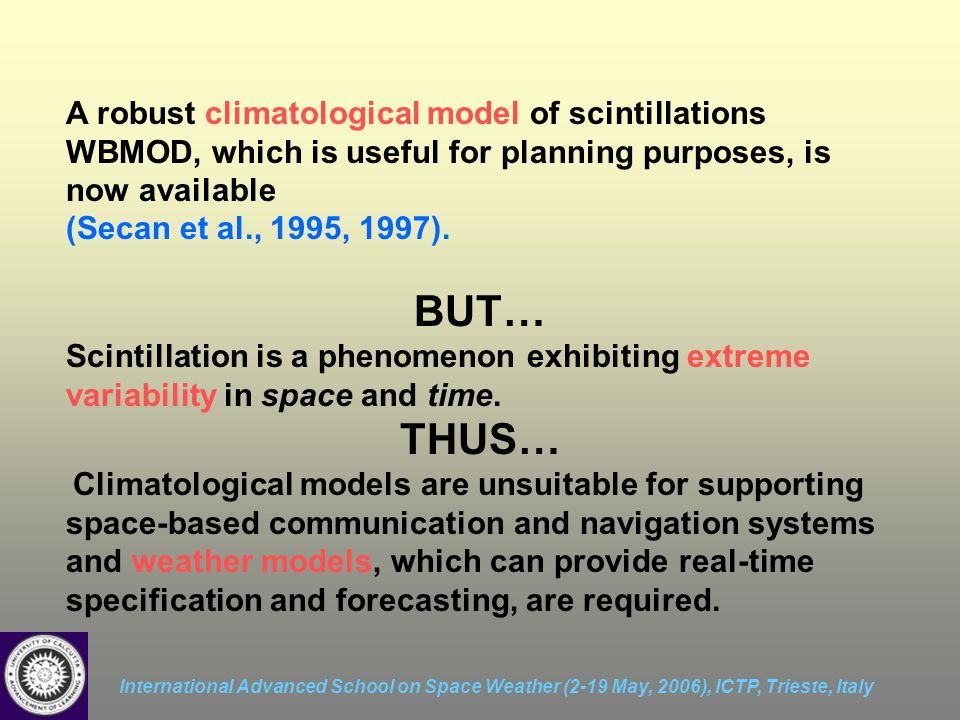 International Advanced School on Space Weather (2-19 May, 2006), ICTP, Trieste, Italy A robust climatological model of scintillations WBMOD, which is useful for planning purposes, is now available (Secan et al., 1995, 1997).