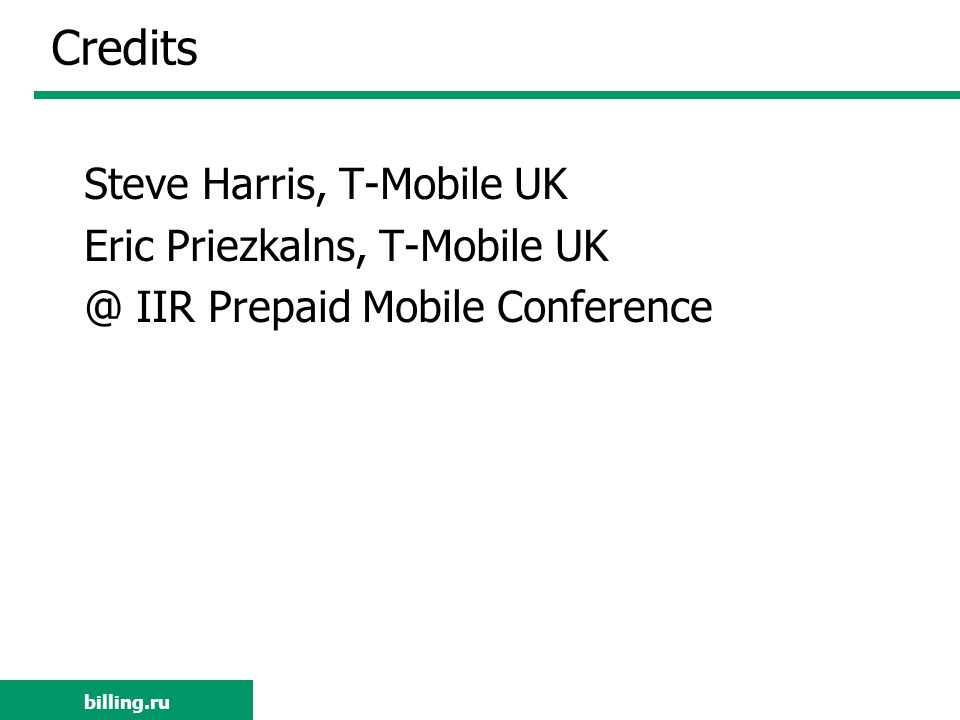 billing.ru Credits Steve Harris, T-Mobile UK Eric Priezkalns, T-Mobile UK @ IIR Prepaid Mobile Conference