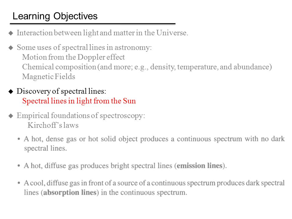 Learning Objectives  Interaction between light and matter in the Universe.  Some uses of spectral lines in astronomy: Motion from the Doppler effect
