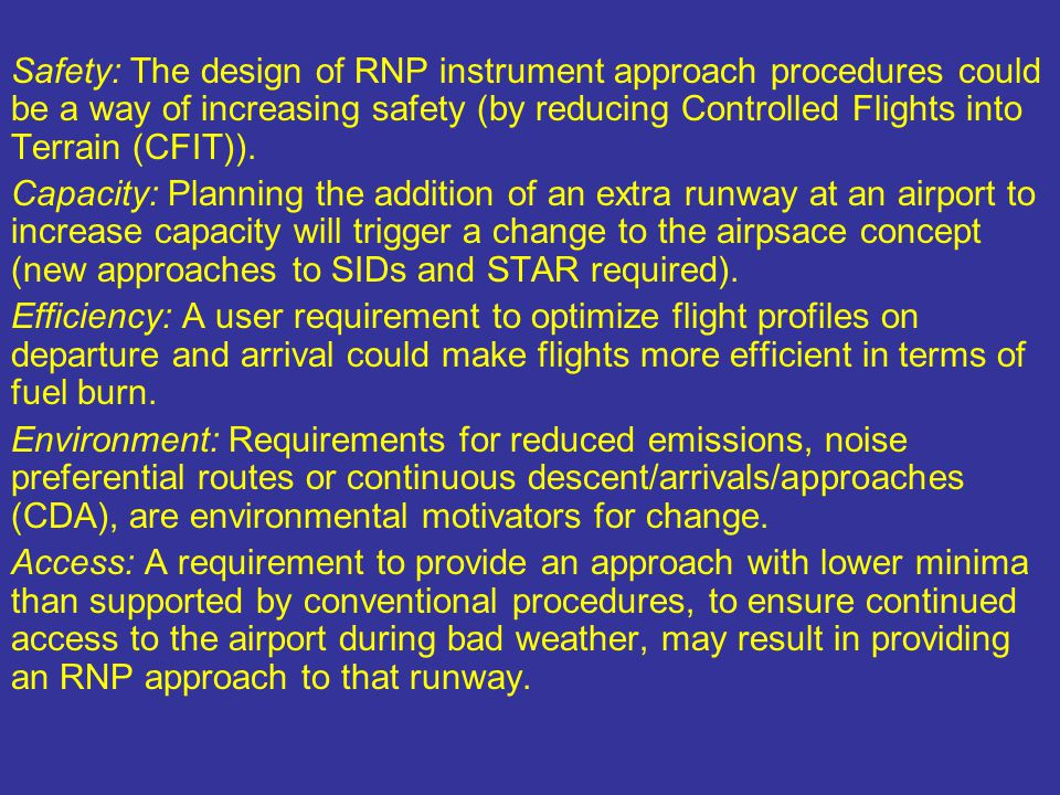 Safety: The design of RNP instrument approach procedures could be a way of increasing safety (by reducing Controlled Flights into Terrain (CFIT)). Cap