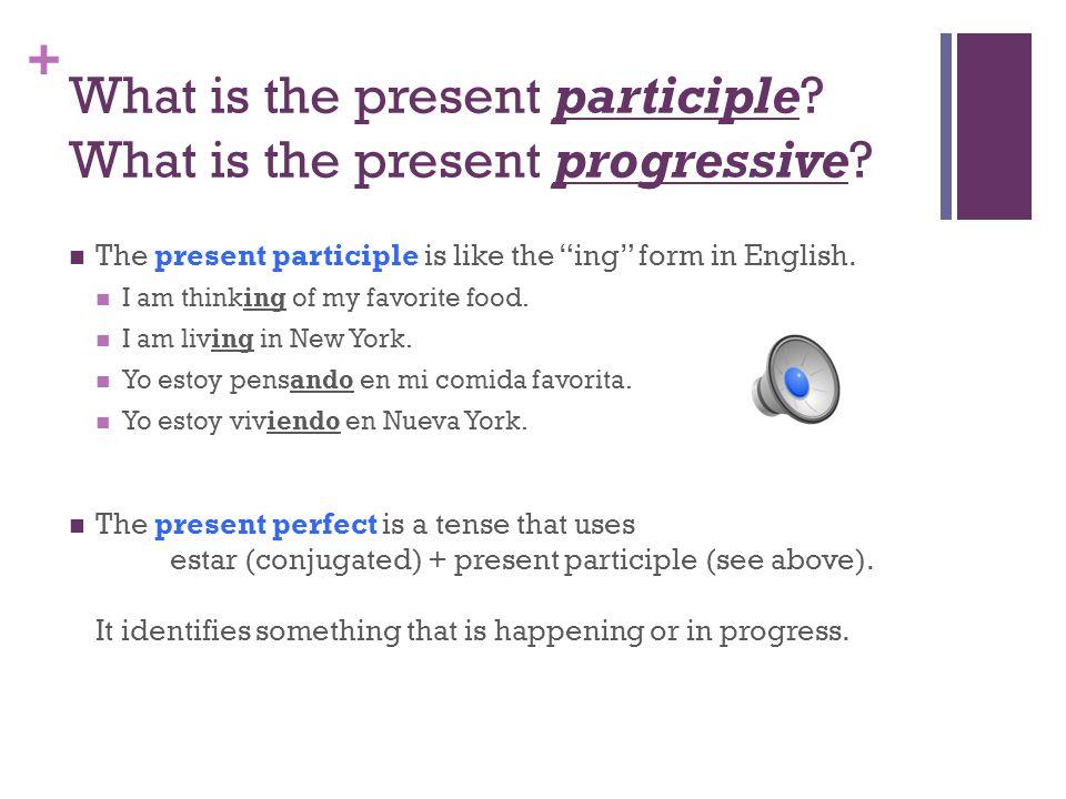 + Present Participle & Present Progressive Tense Formation, use, and conjugation