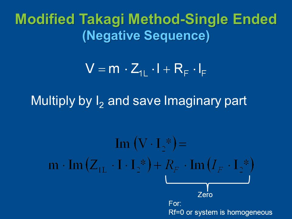Modified Takagi Method-Single Ended (Negative Sequence) Multiply by I 2 and save Imaginary part Zero For: Rf=0 or system is homogeneous