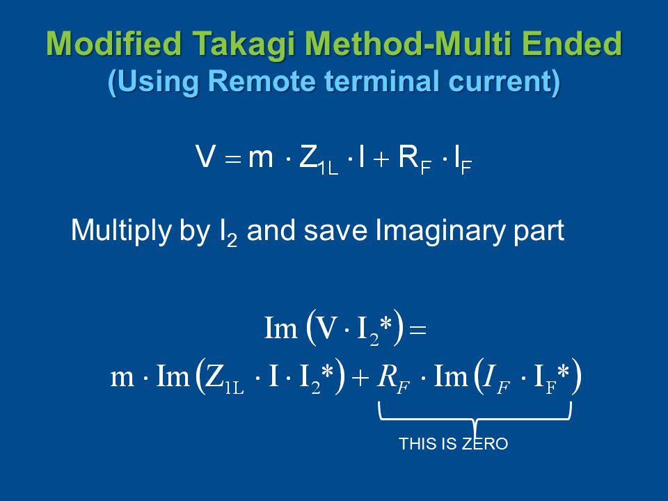 Modified Takagi Method-Multi Ended (Using Remote terminal current) Multiply by I 2 and save Imaginary part THIS IS ZERO