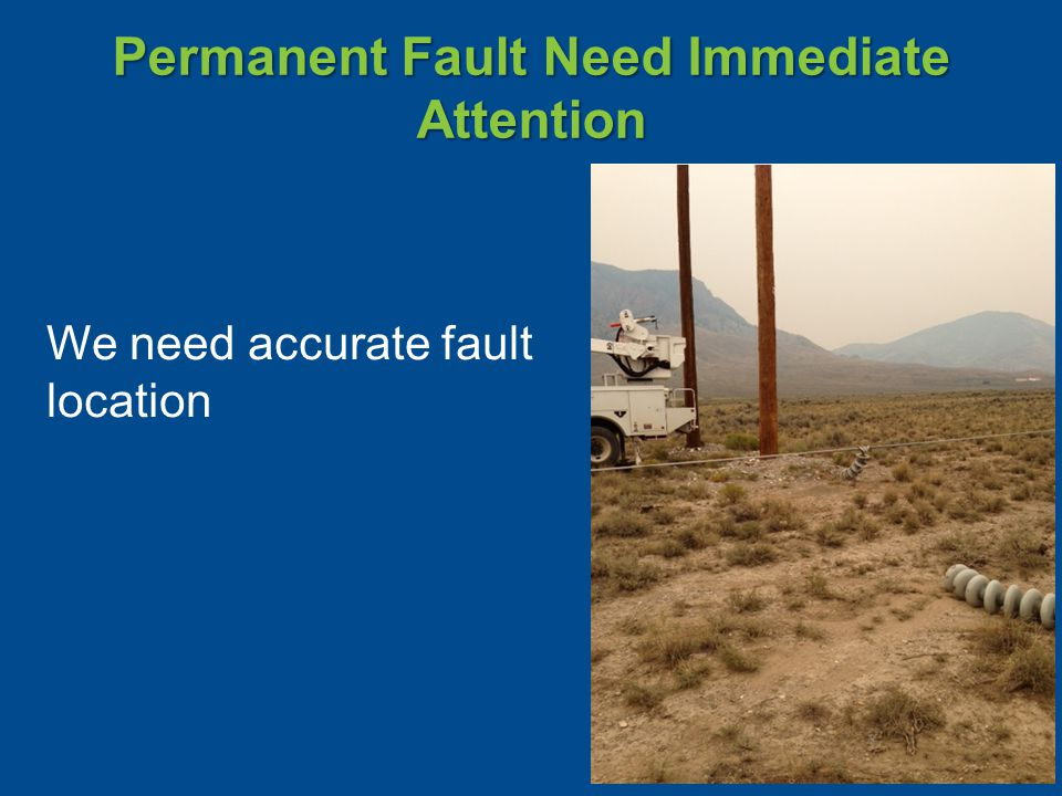 Permanent Fault Need Immediate Attention We need accurate fault location