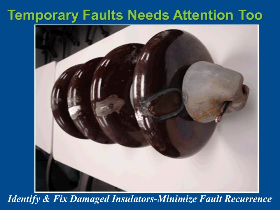 Temporary Faults Needs Attention Too Identify & Fix Damaged Insulators-Minimize Fault Recurrence
