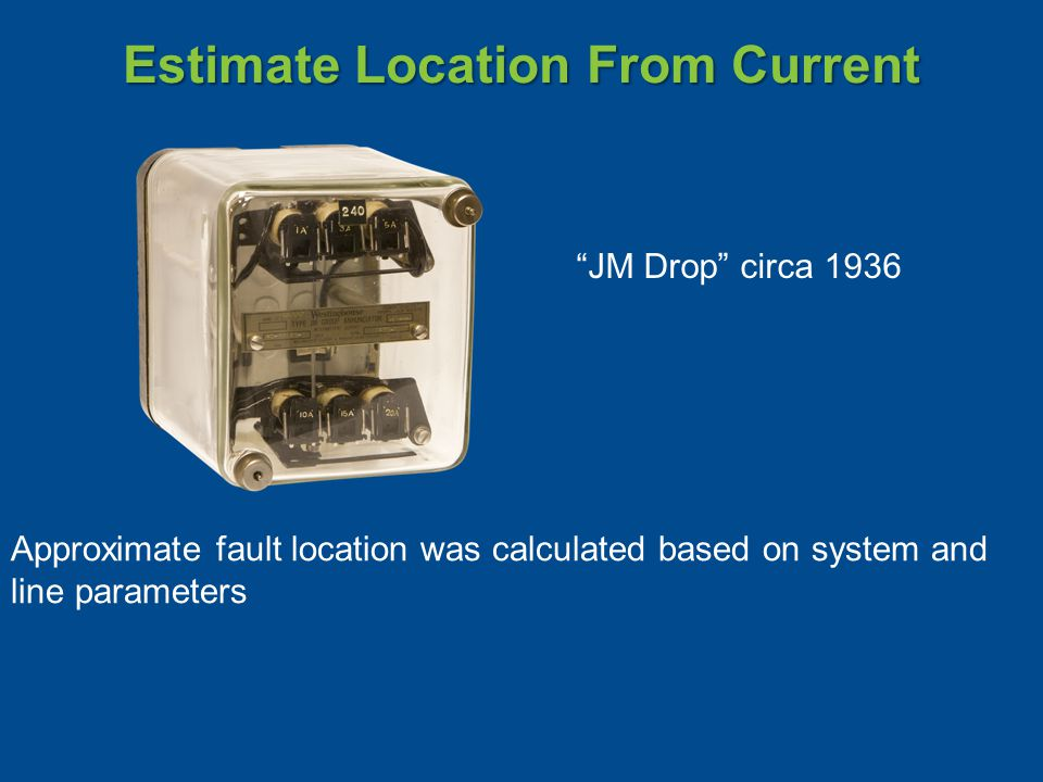 Estimate Location From Current JM Drop circa 1936 Approximate fault location was calculated based on system and line parameters