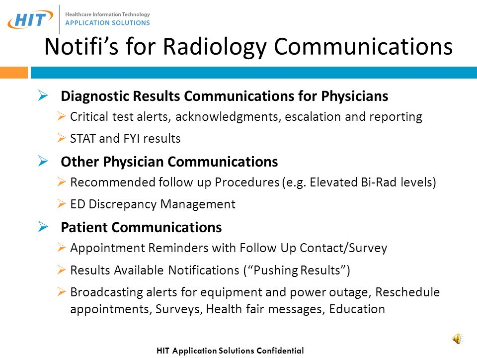 Notifi's for Radiology Communications  Diagnostic Results Communications for Physicians  Critical test alerts, acknowledgments, escalation and reporting  STAT and FYI results  Other Physician Communications  Recommended follow up Procedures (e.g.