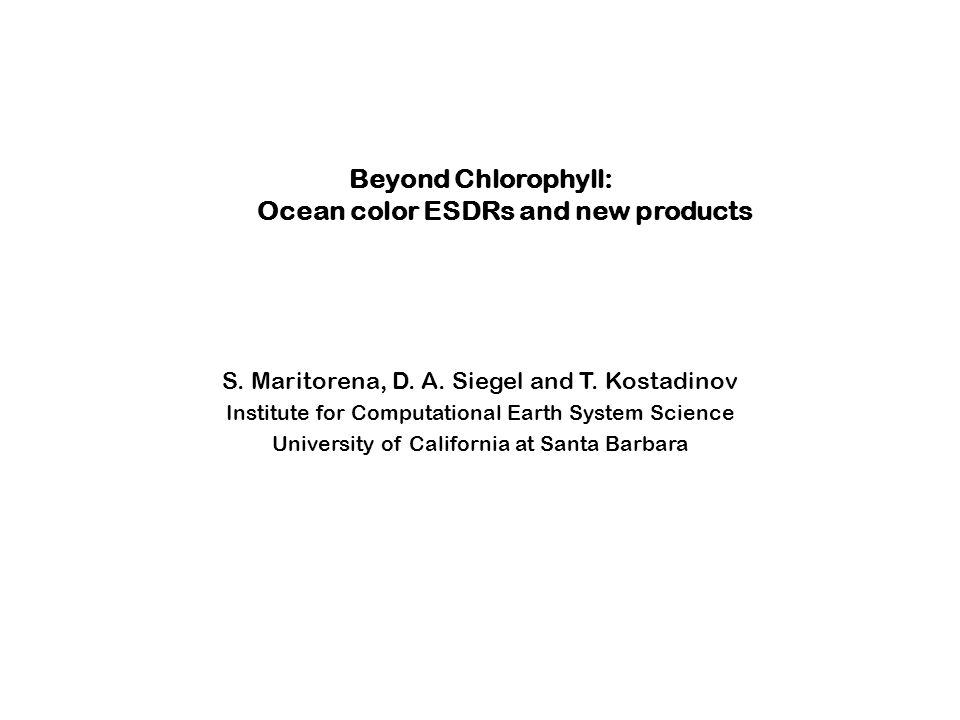 Beyond Chlorophyll: Ocean color ESDRs and new products Motivations and rationale.