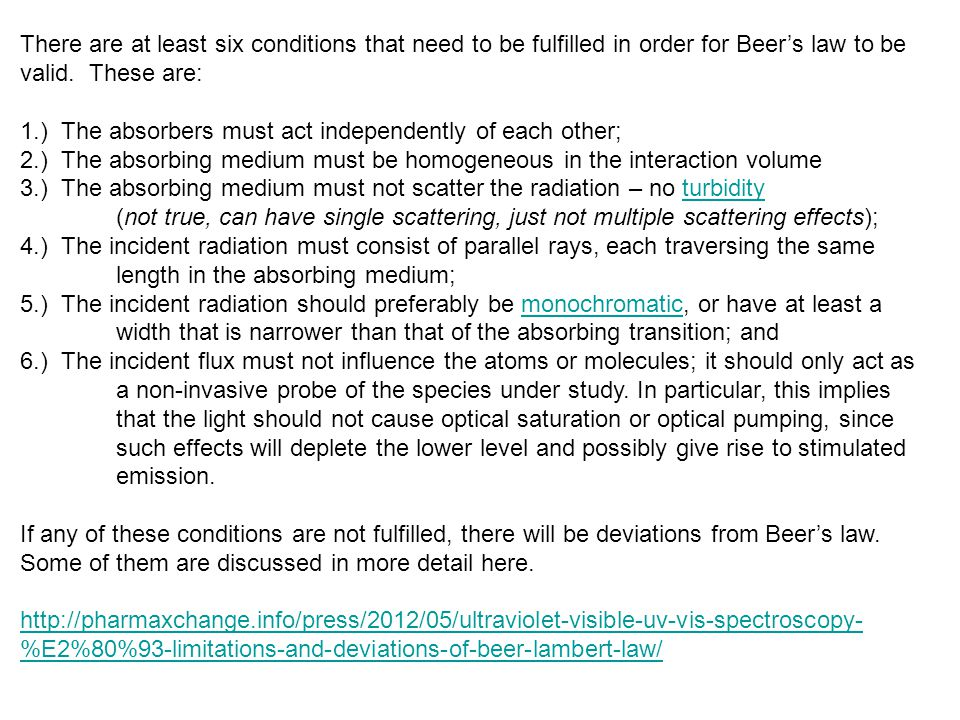 There are at least six conditions that need to be fulfilled in order for Beer's law to be valid.