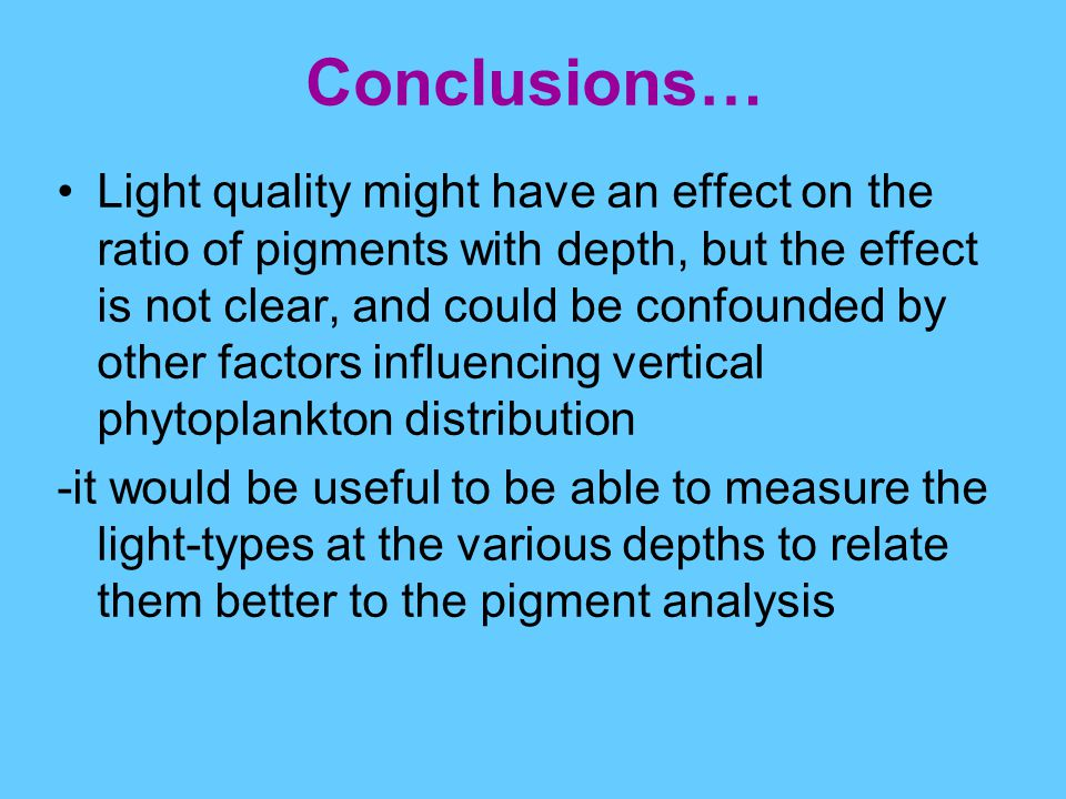 Conclusions… Light quality might have an effect on the ratio of pigments with depth, but the effect is not clear, and could be confounded by other fac