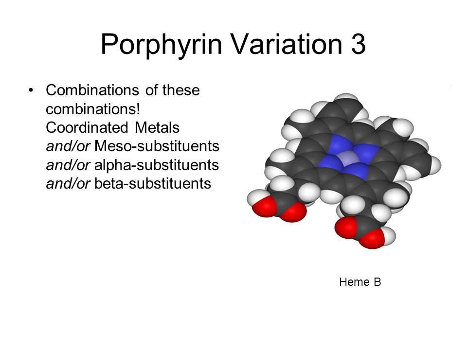 Porphyrin Variation 3 Combinations of these combinations.