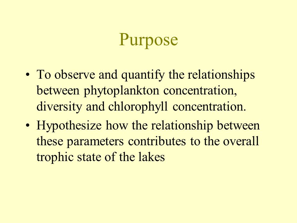 Purpose To observe and quantify the relationships between phytoplankton concentration, diversity and chlorophyll concentration.