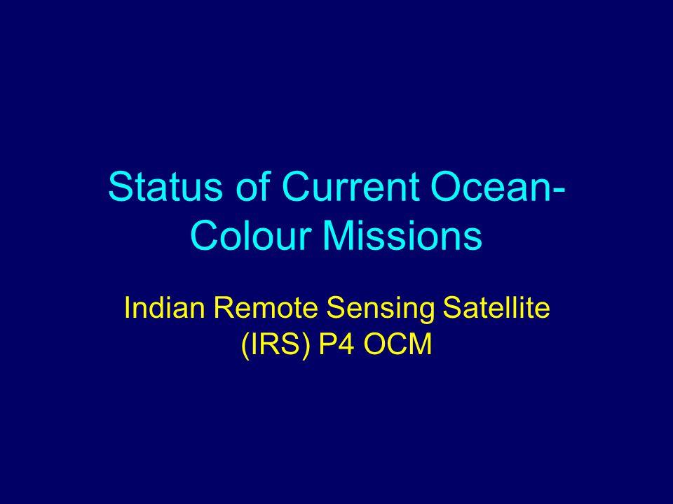 Status of Current Ocean- Colour Missions Indian Remote Sensing Satellite (IRS) P4 OCM