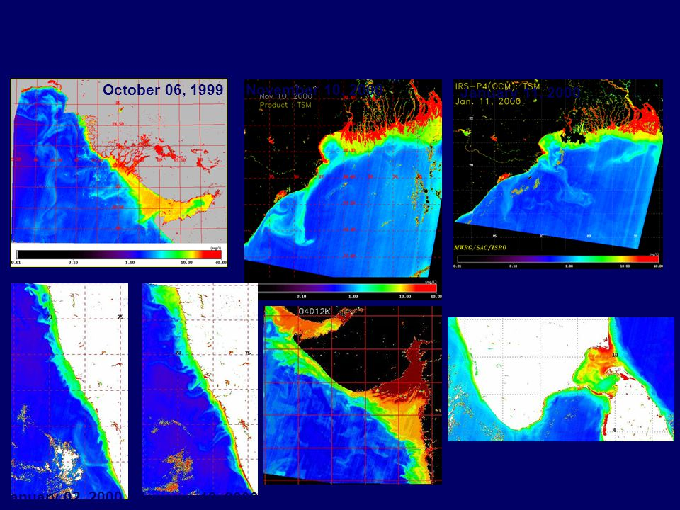 PATTERNS OF SUSPENDED SEDIMENTS SHOWING LARGE SCALE SEDIMENT TRANSPORT & CIRCULATION FEATURES ALONG PARTS OF INDIAN COAST DERIVED USING IRS-P4 OCM DATA October 06, 1999November 10, 2000 January 11, 2000 January 21, 2000 January 04, 2000 January 02, 2000 January 18, 2000