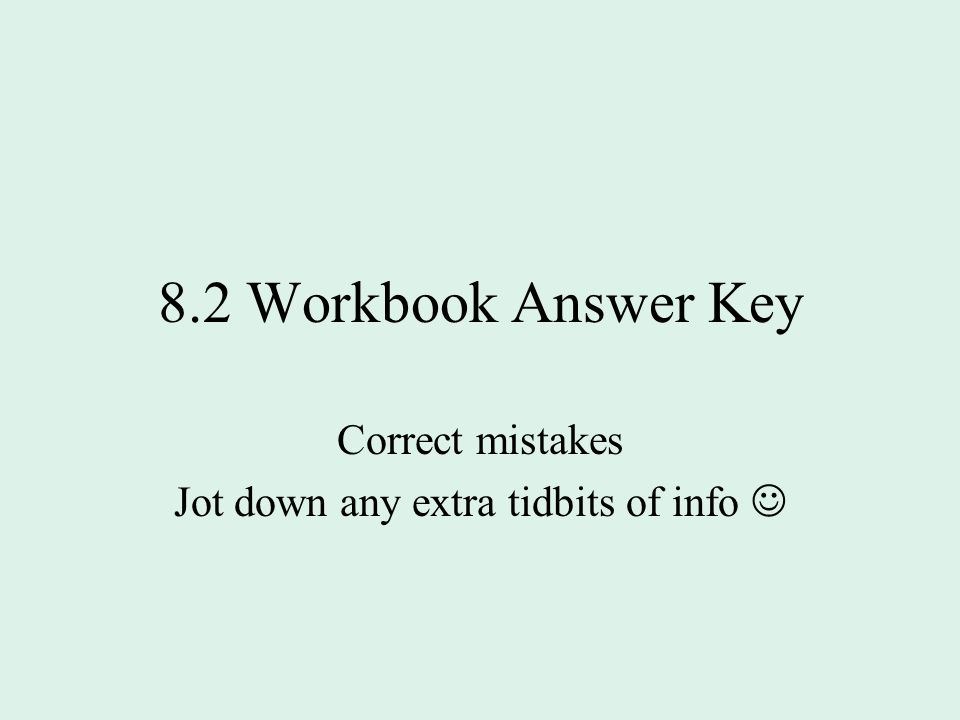 8.2 Workbook Answer Key Correct mistakes Jot down any extra tidbits of info