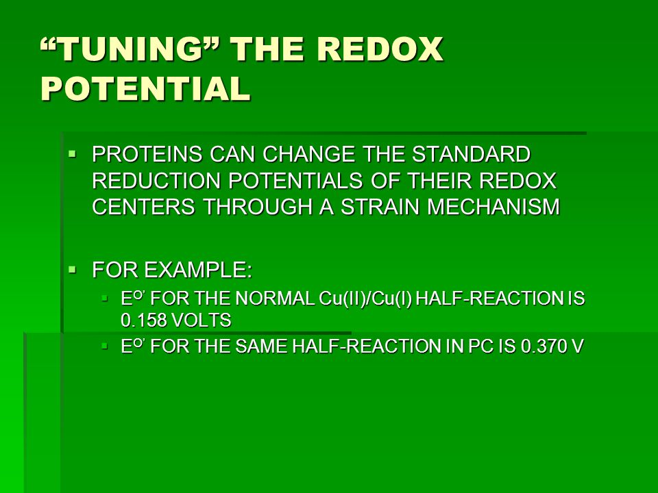 """TUNING"" THE REDOX POTENTIAL  PROTEINS CAN CHANGE THE STANDARD REDUCTION POTENTIALS OF THEIR REDOX CENTERS THROUGH A STRAIN MECHANISM  FOR EXAMPLE:"