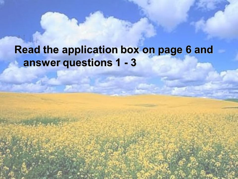 Read the application box on page 6 and answer questions 1 - 3