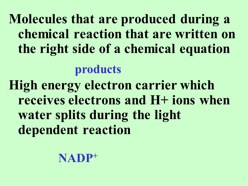 Molecules that are produced during a chemical reaction that are written on the right side of a chemical equation High energy electron carrier which re