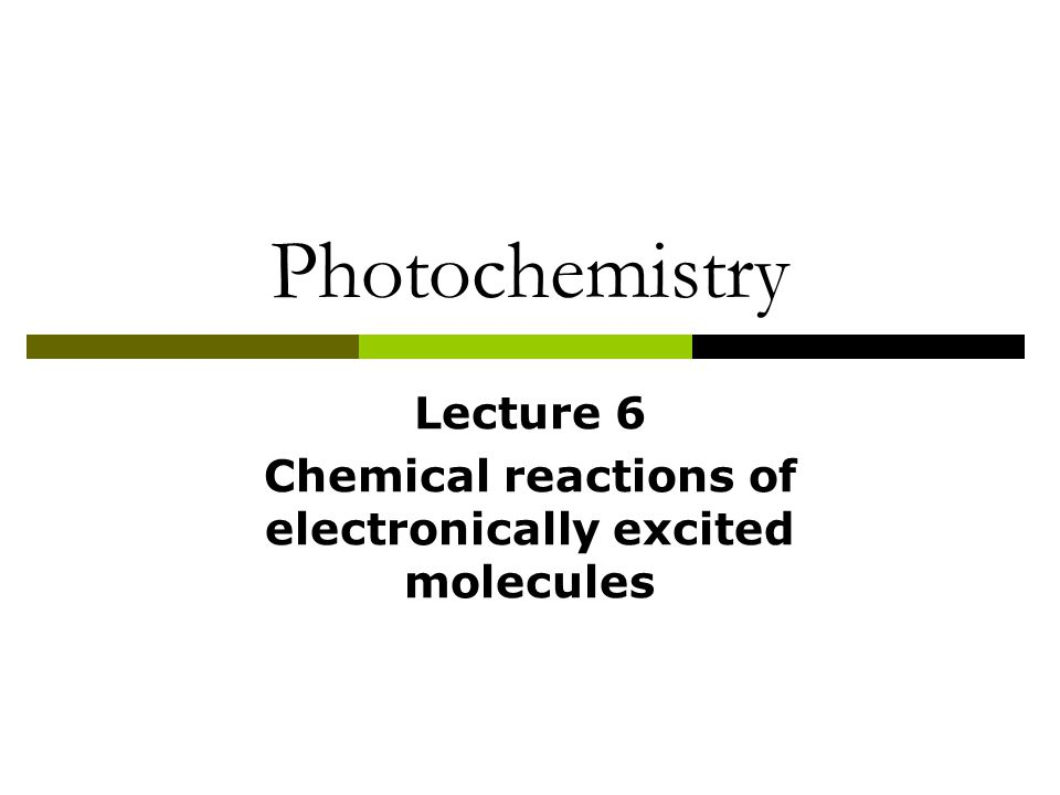 Factors affecting chemical behaviour following electronic excitation  Excess energy  Intrinsic reactivity of specific electronic arrangement – change of charge distribution  Efficiency of competing pathways for loss of electronic state  Change of geometry  Dipole moment  Redox characteristics  Acid base characteristics