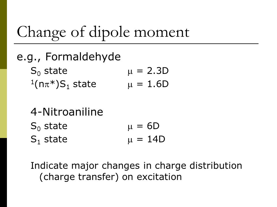 Acid-base behaviour  Phenols – pK a of excited singlet state up to 6 units smaller  Amino-aromatics less basic in excited state  Aromatic carboxylic acids pK a up to 8 units higher in excited state  Triplet states typically similar pK a to ground state (zwitterionic character surpressed due to spin correlation)