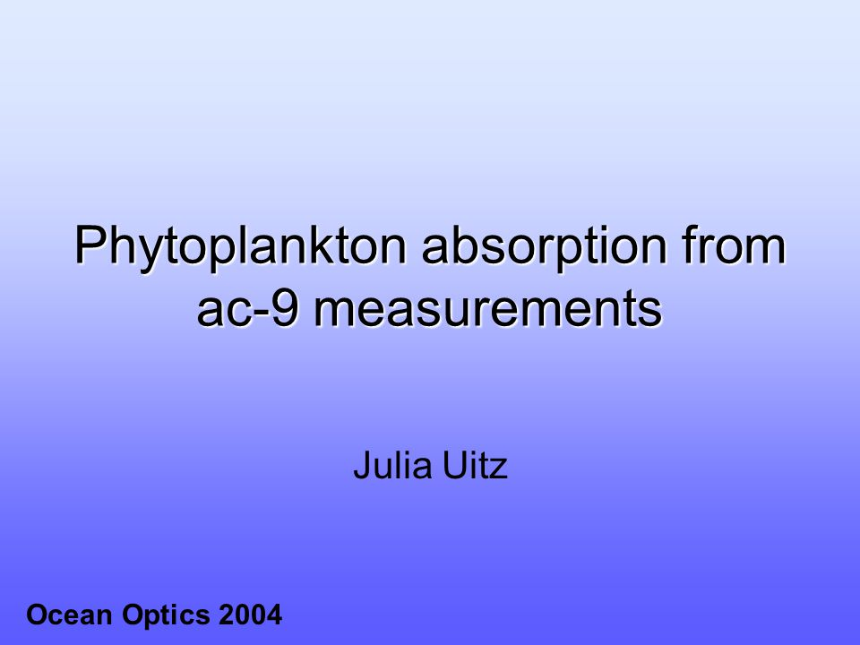 Phytoplankton absorption from ac-9 measurements Julia Uitz Ocean Optics 2004