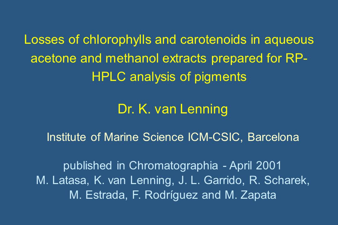 Losses of chlorophylls and carotenoids in aqueous acetone and methanol extracts prepared for RP- HPLC analysis of pigments Dr. K. van Lenning Institut