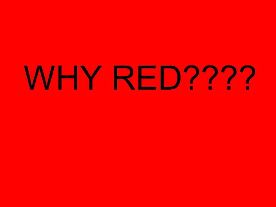 WHY RED????