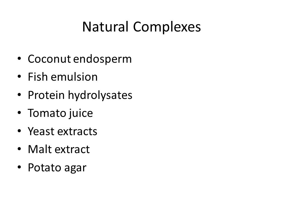 Natural Complexes Coconut endosperm Fish emulsion Protein hydrolysates Tomato juice Yeast extracts Malt extract Potato agar