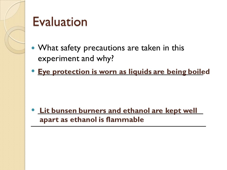 Evaluation What safety precautions are taken in this experiment and why? __________________________________ ____________________________________ Eye p