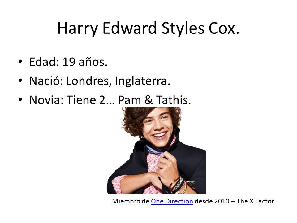 Harry Edward Styles Cox. Edad: 19 años. Nació: Londres, Inglaterra. Novia: Tiene 2… Pam & Tathis. Miembro de One Direction desde 2010 – The X Factor.O