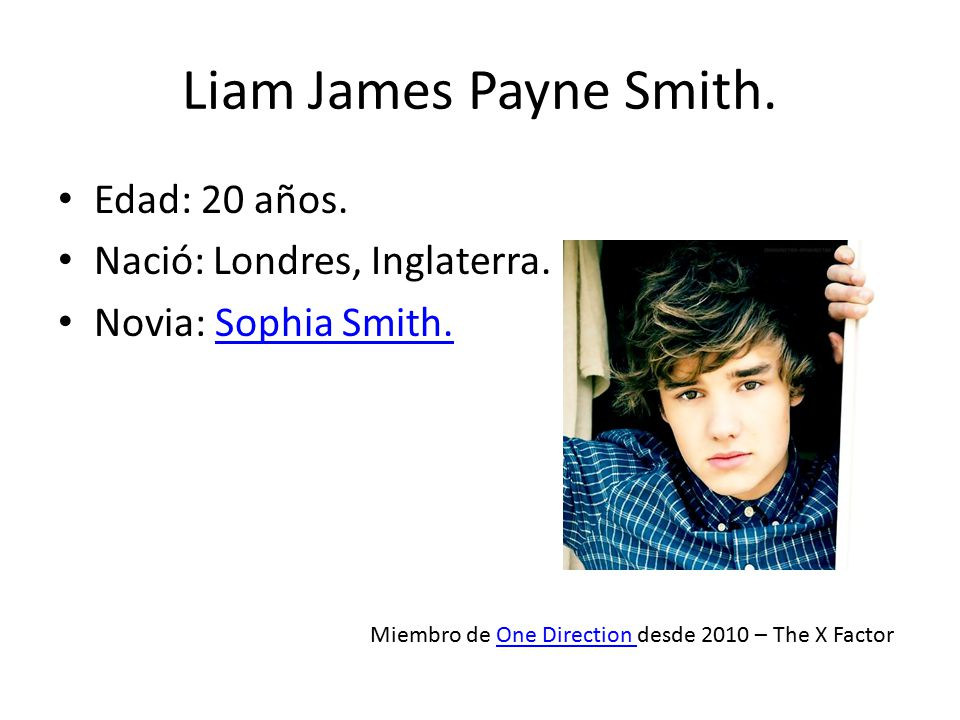Liam James Payne Smith. Edad: 20 años. Nació: Londres, Inglaterra.