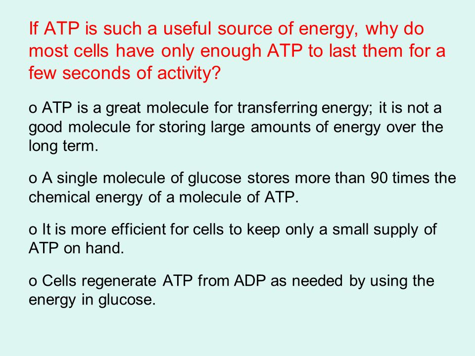 Go to Section: If ATP is such a useful source of energy, why do most cells have only enough ATP to last them for a few seconds of activity? o ATP is a