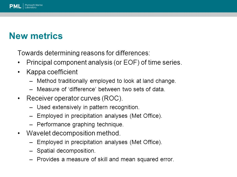 New metrics Towards determining reasons for differences: Principal component analysis (or EOF) of time series.