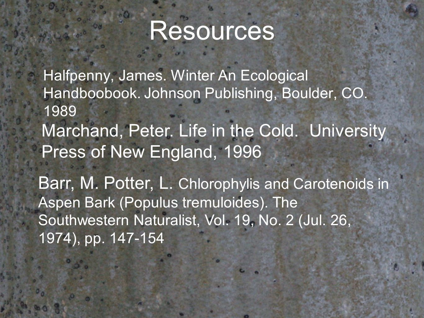 Resources Halfpenny, James. Winter An Ecological Handboobook. Johnson Publishing, Boulder, CO. 1989 Marchand, Peter. Life in the Cold. University Pres