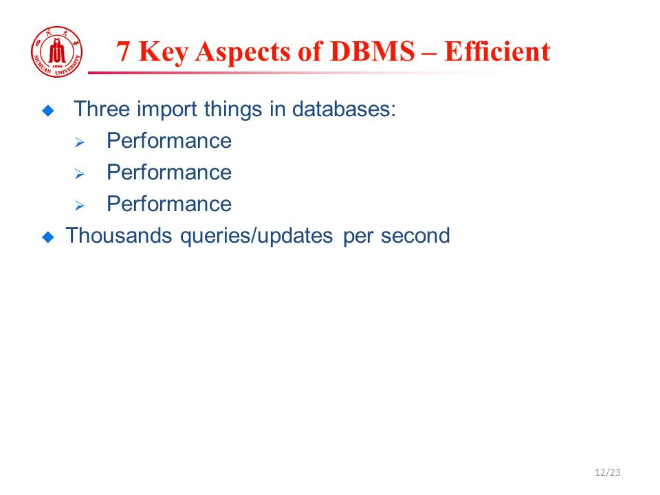 7 Key Aspects of DBMS – Efficient  Three import things in databases:  Performance  Thousands queries/updates per second 12/23