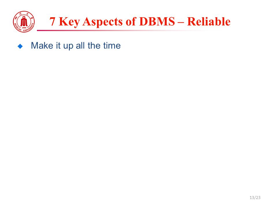 7 Key Aspects of DBMS – Reliable  Make it up all the time 13/23