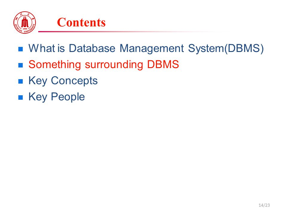 Contents What is Database Management System(DBMS) Something surrounding DBMS Key Concepts Key People 14/23