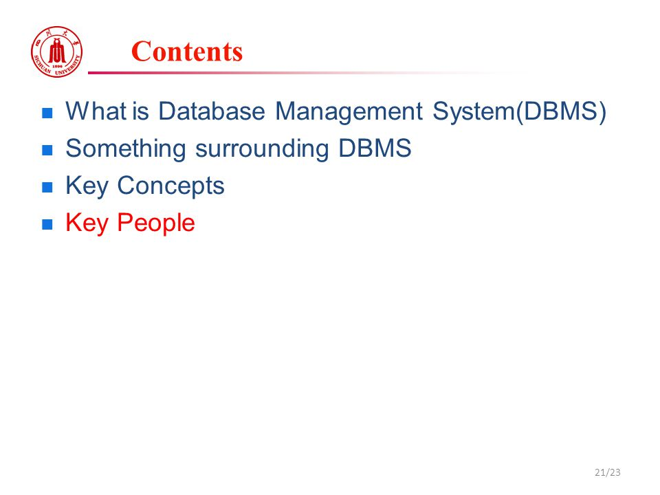 Contents What is Database Management System(DBMS) Something surrounding DBMS Key Concepts Key People 21/23
