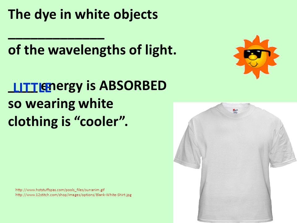 The dye in white objects _____________ of the wavelengths of light.