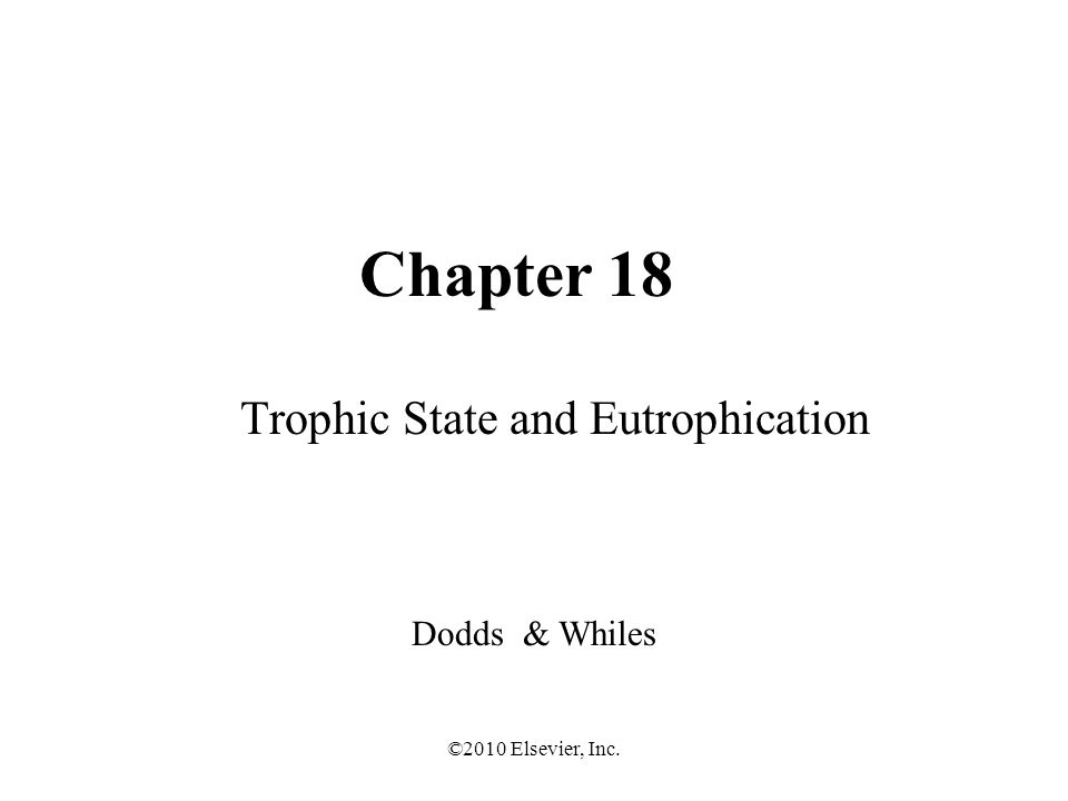 ©2010 Elsevier, Inc. Chapter 18 Trophic State and Eutrophication Dodds & Whiles