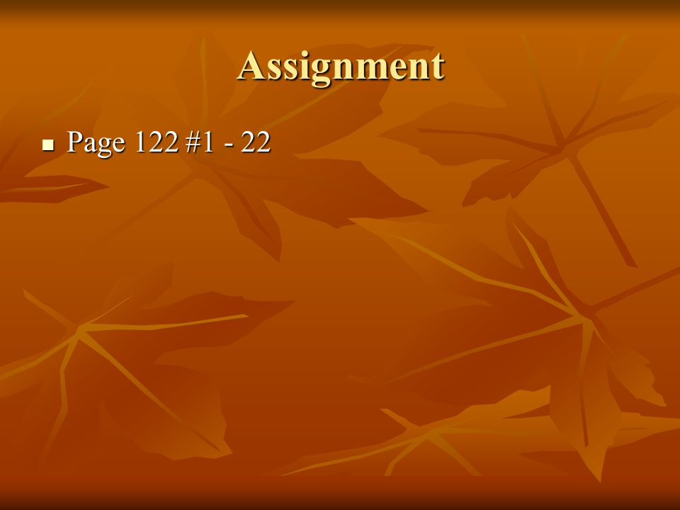 Assignment Page 122 #1 - 22 Page 122 #1 - 22