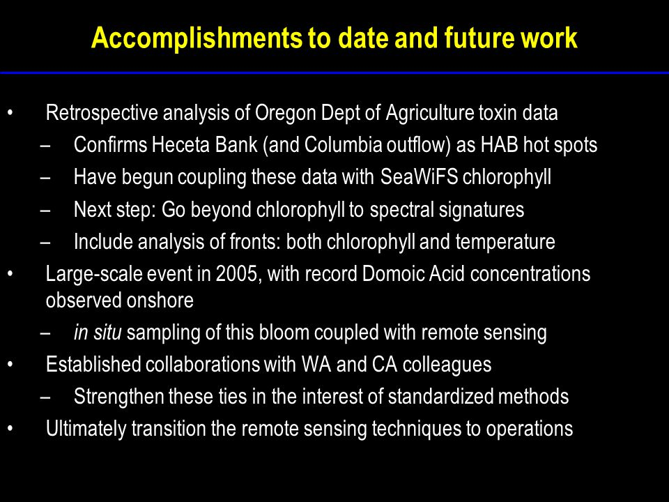 Accomplishments to date and future work Retrospective analysis of Oregon Dept of Agriculture toxin data –Confirms Heceta Bank (and Columbia outflow) a