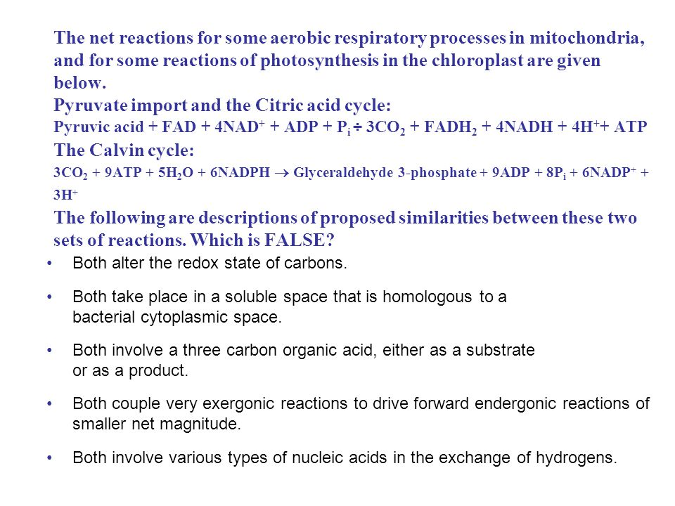 The net reactions for some aerobic respiratory processes in mitochondria, and for some reactions of photosynthesis in the chloroplast are given below.