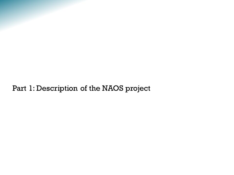 Part 1: Description of the NAOS project