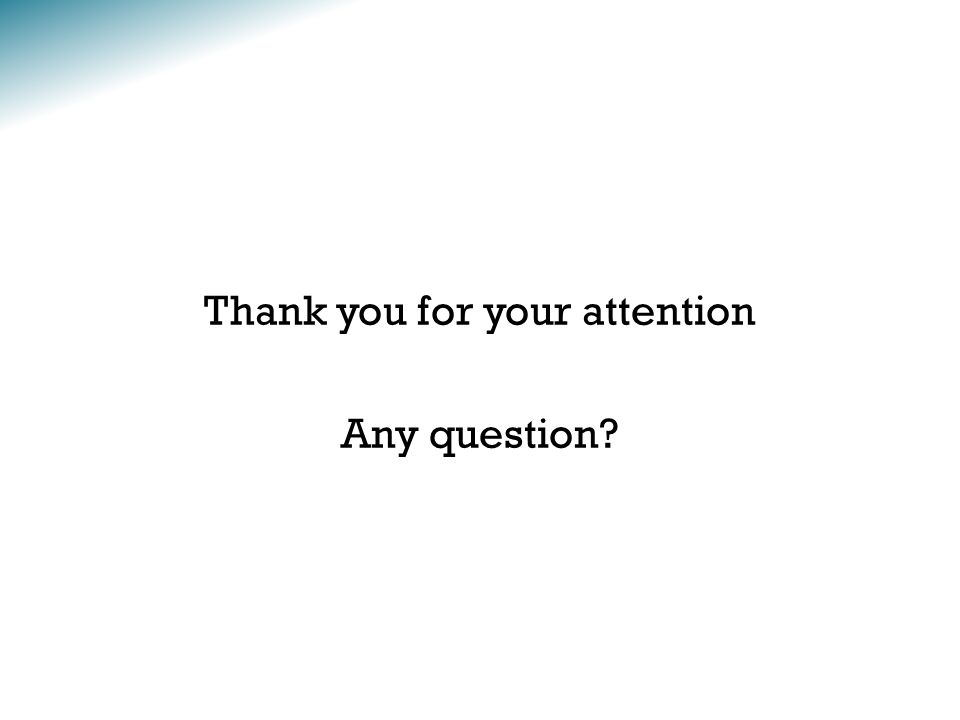 Thank you for your attention Any question